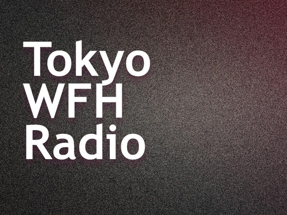 Tokyo WFH Radio blog